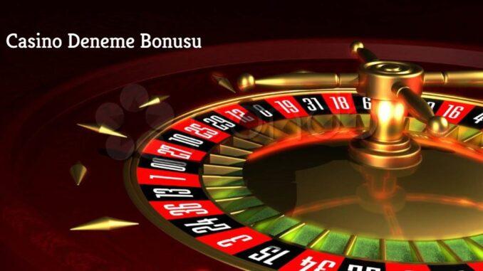 Casino Deneme Bonusu
